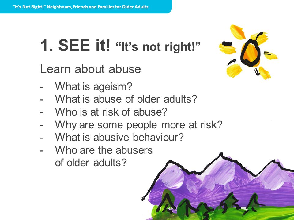 1. SEE it! It's not right! Learn about abuse What is ageism