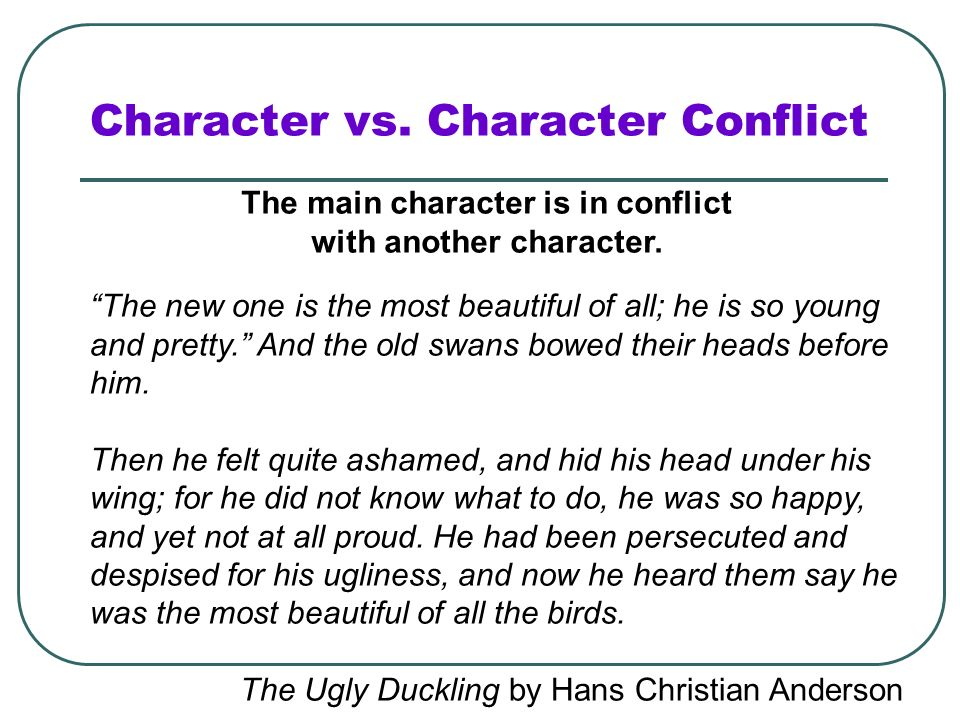 character and conflict in the most Perhaps the most profound  conflict a character can face is when he is at odds with himself.