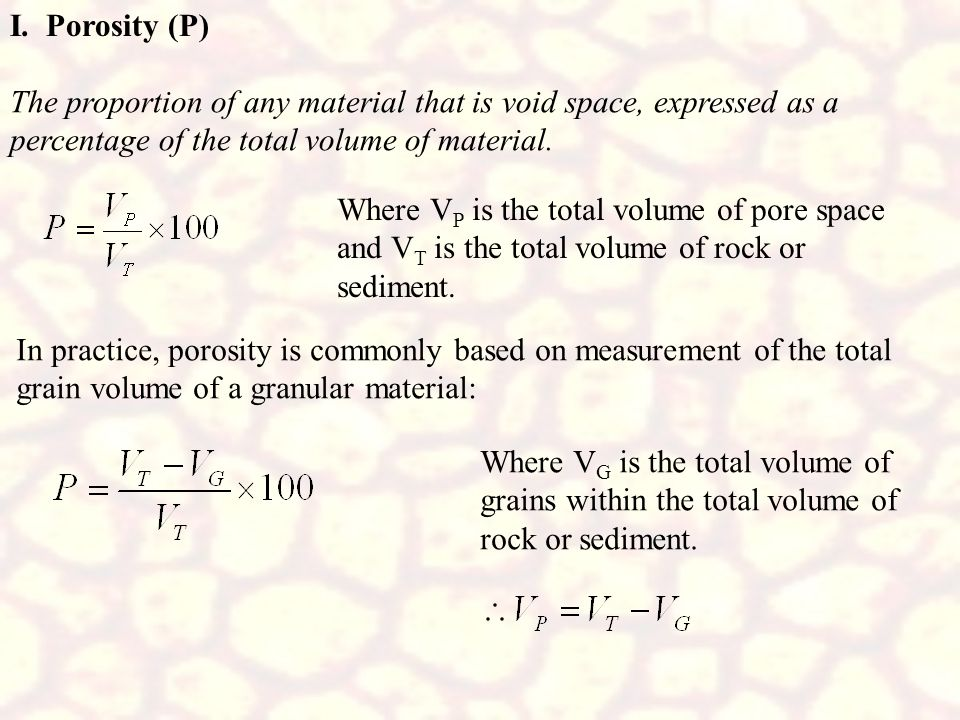 I. Porosity (P)The proportion of any material that is void space, expressed as a percentage of the total volume of material.