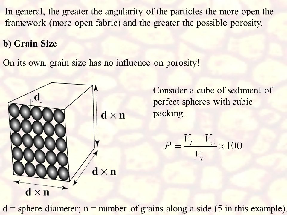 In general, the greater the angularity of the particles the more open the framework (more open fabric) and the greater the possible porosity.