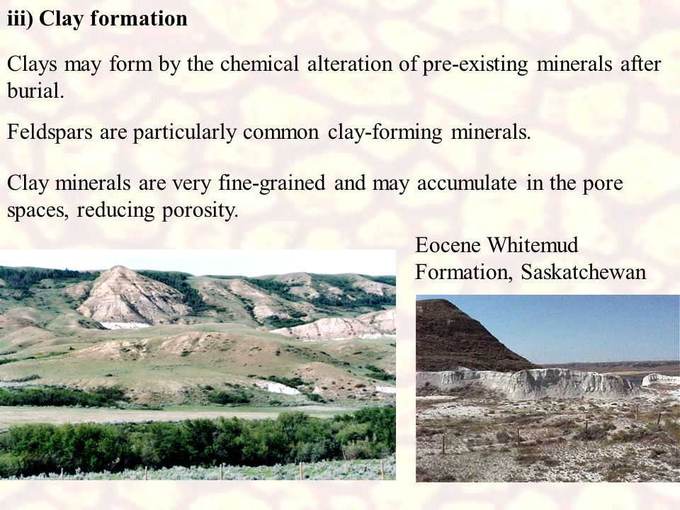 iii) Clay formation Clays may form by the chemical alteration of pre-existing minerals after burial.