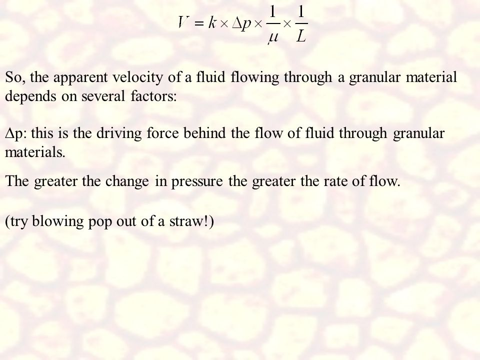 So, the apparent velocity of a fluid flowing through a granular material depends on several factors: