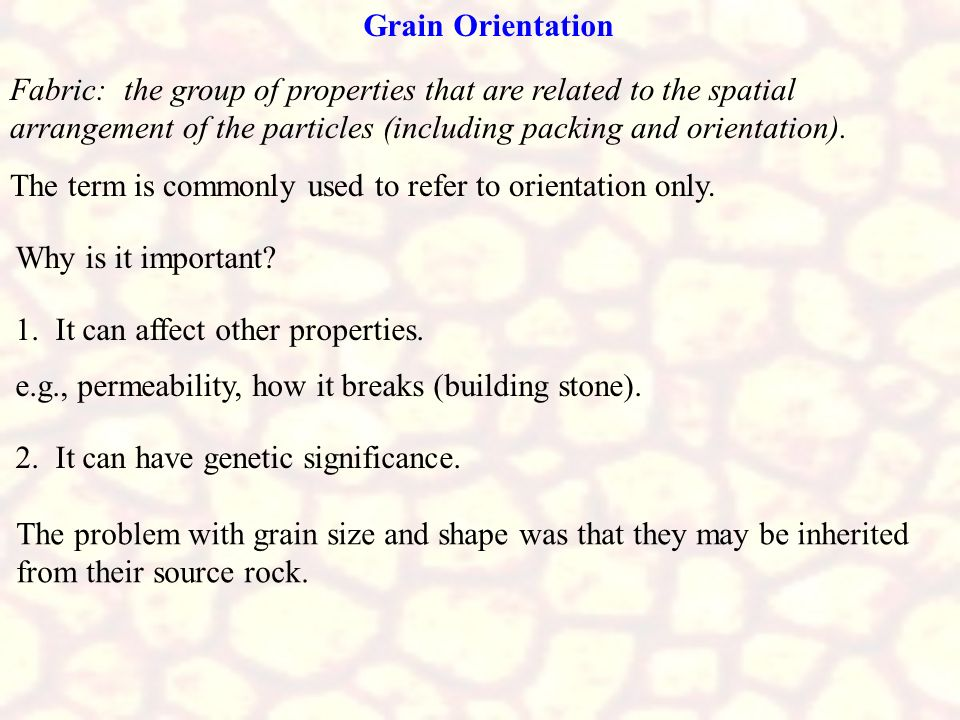 Grain Orientation Fabric: the group of properties that are related to the spatial arrangement of the particles (including packing and orientation).