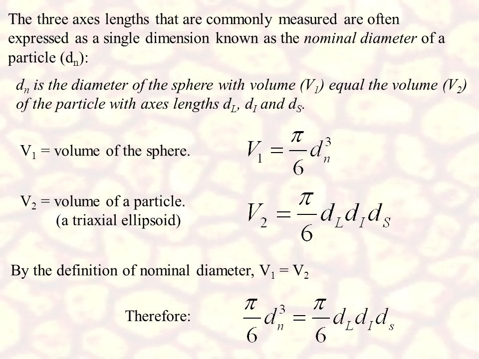 The three axes lengths that are commonly measured are often expressed as a single dimension known as the nominal diameter of a particle (dn):