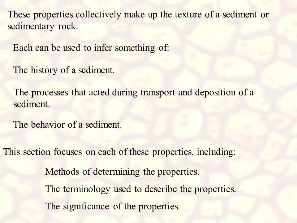 These properties collectively make up the texture of a sediment or sedimentary rock.