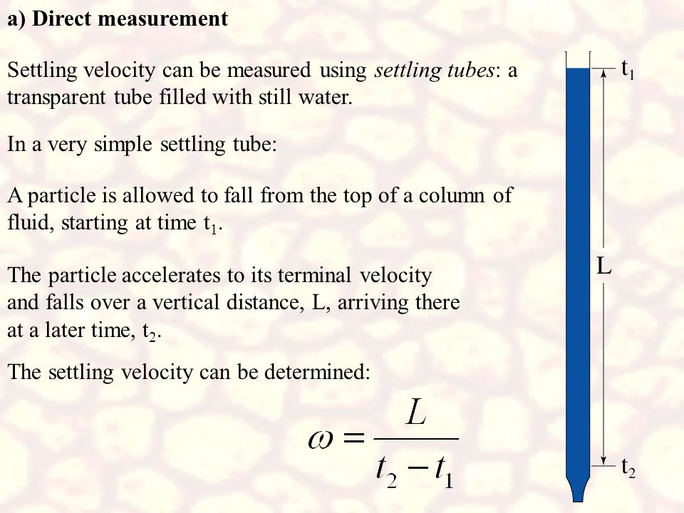 a) Direct measurement Settling velocity can be measured using settling tubes: a transparent tube filled with still water.
