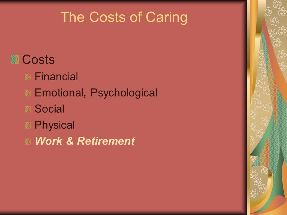 The Costs of Caring Costs Financial Emotional, Psychological Social