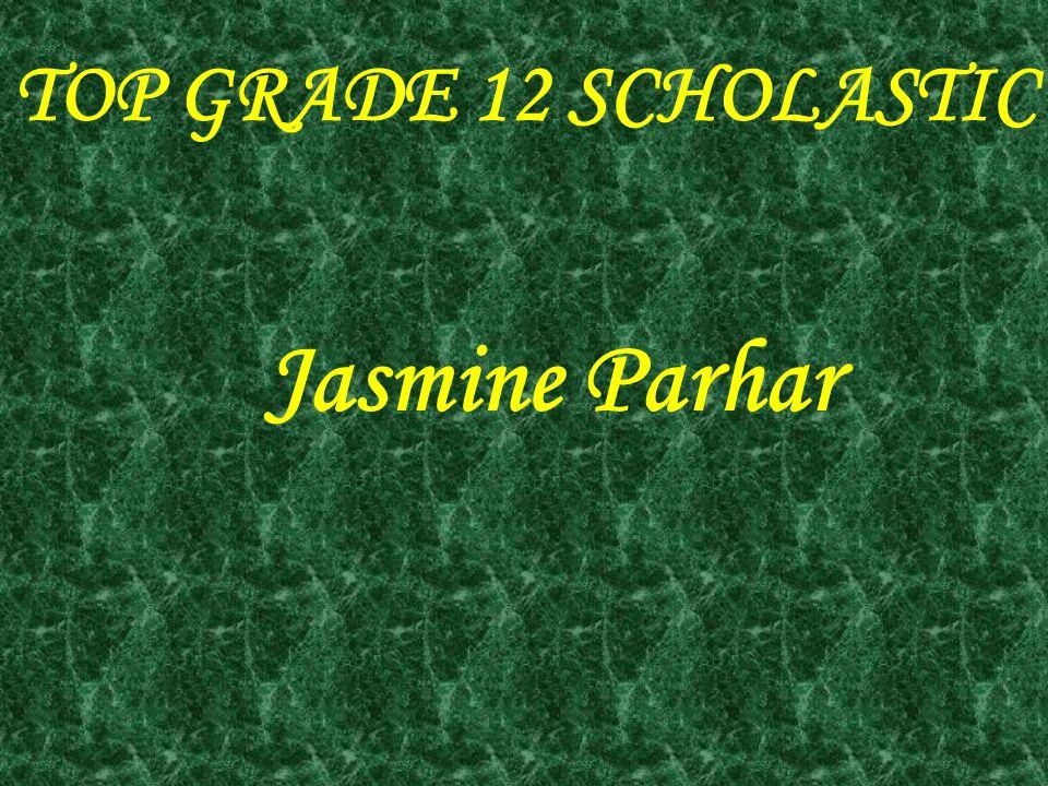 TOP GRADE 12 SCHOLASTIC Jasmine Parhar