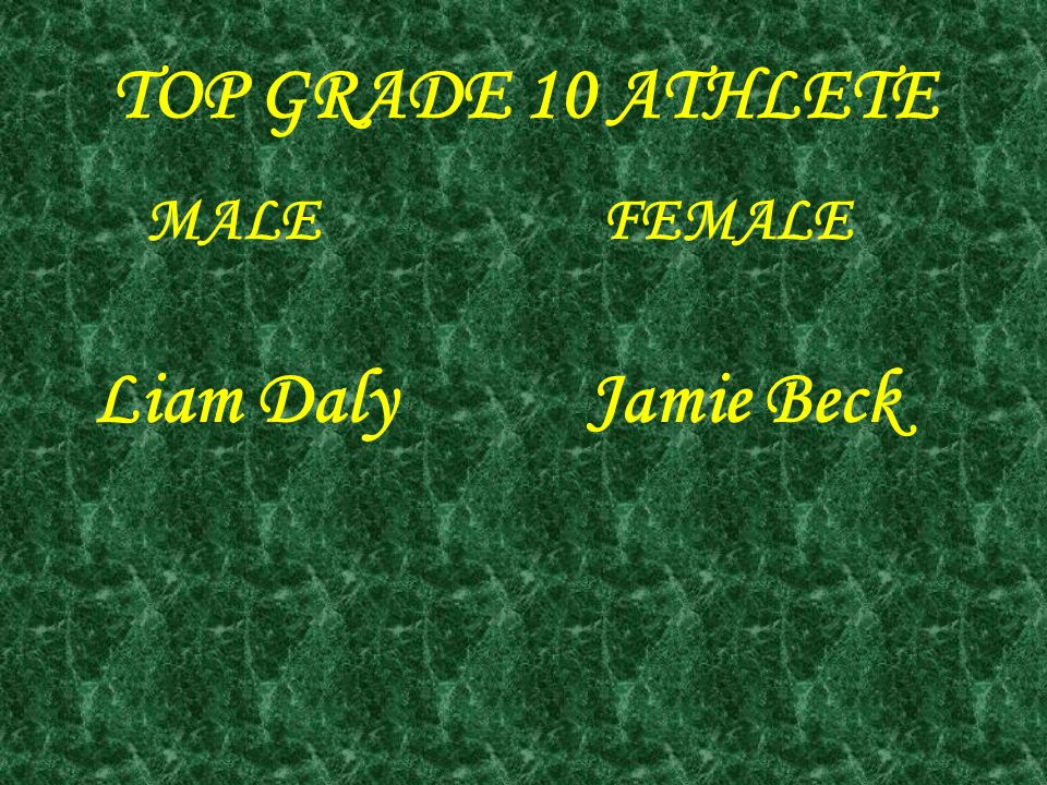TOP GRADE 10 ATHLETE MALE FEMALE Liam Daly Jamie Beck