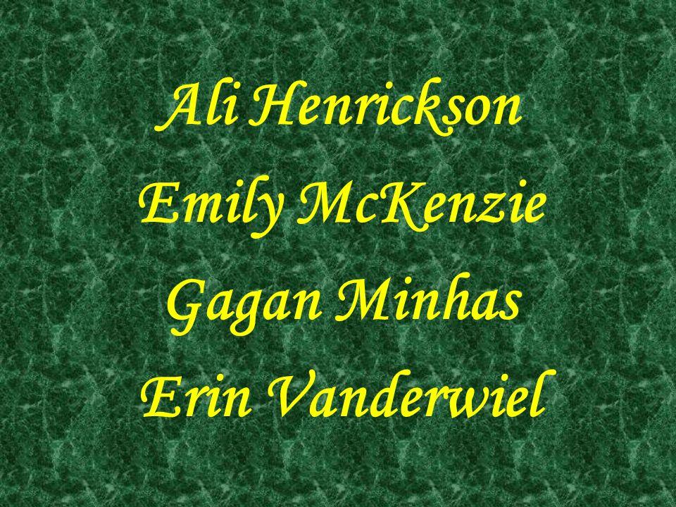Ali Henrickson Emily McKenzie Gagan Minhas Erin Vanderwiel