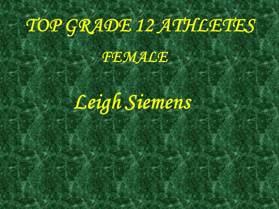 TOP GRADE 12 ATHLETES FEMALE Leigh Siemens