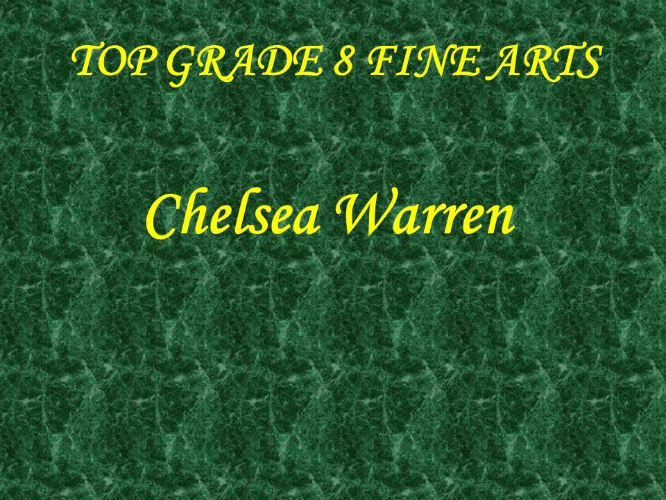 TOP GRADE 8 FINE ARTS Chelsea Warren