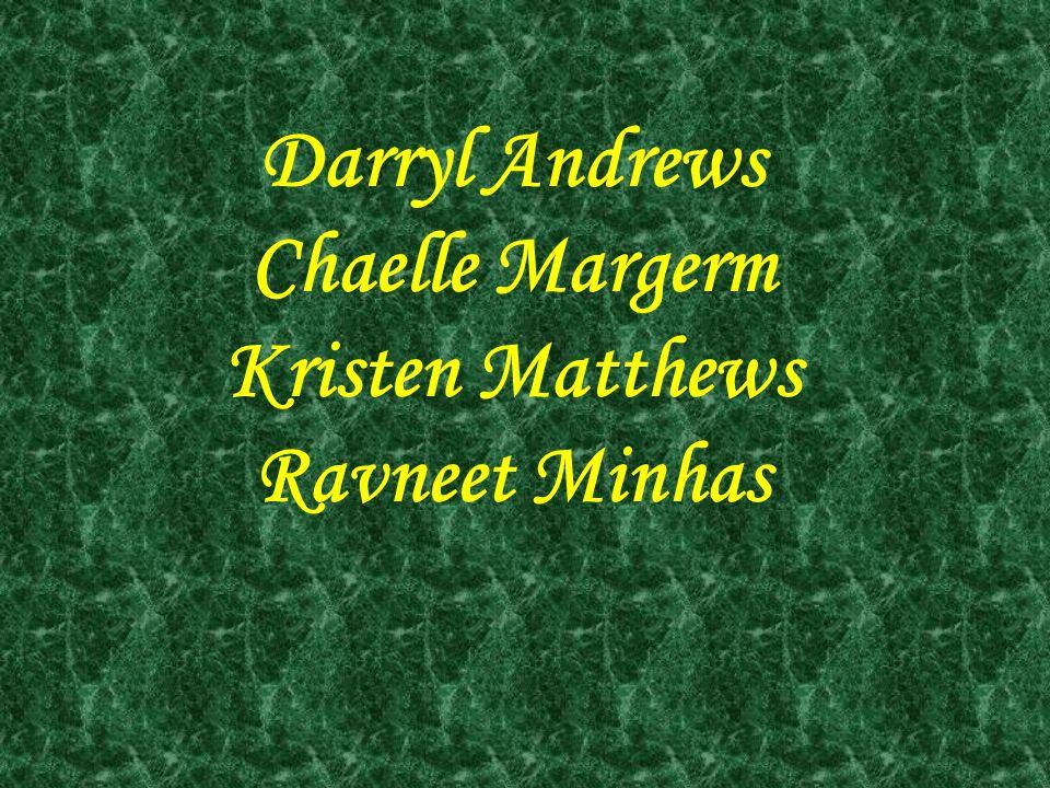 Darryl Andrews Chaelle Margerm Kristen Matthews Ravneet Minhas