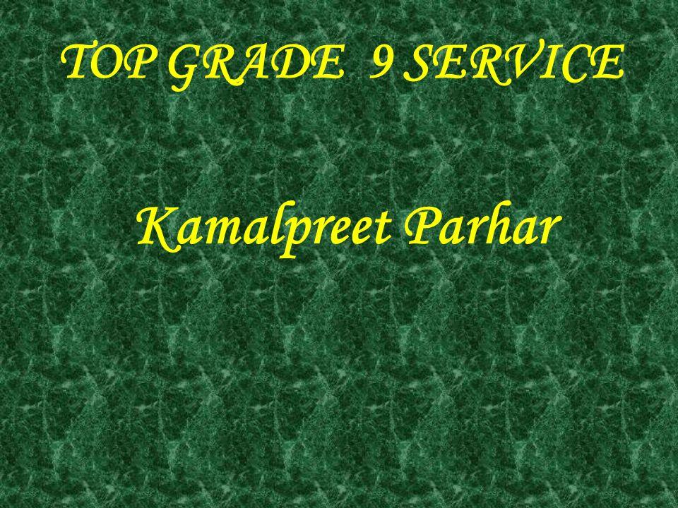 TOP GRADE 9 SERVICE Kamalpreet Parhar