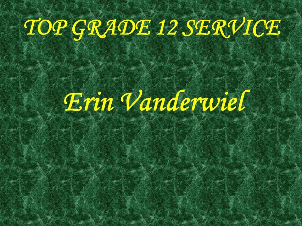 TOP GRADE 12 SERVICE Erin Vanderwiel