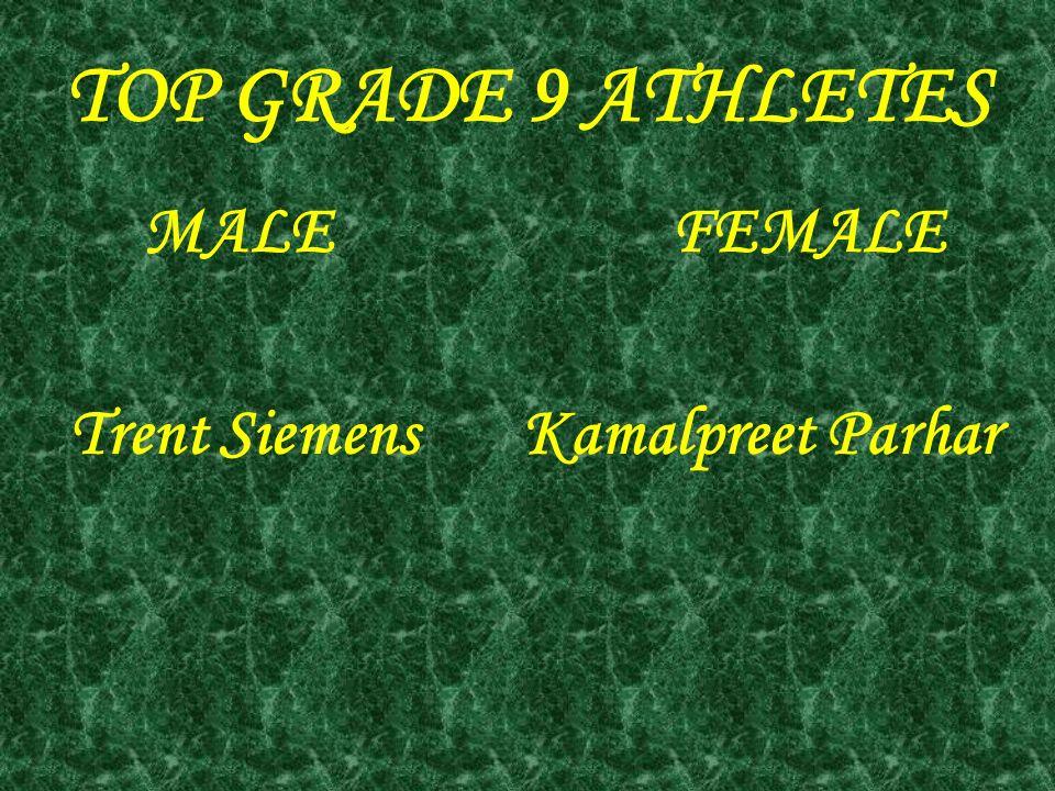 TOP GRADE 9 ATHLETES MALE FEMALE Trent Siemens Kamalpreet Parhar