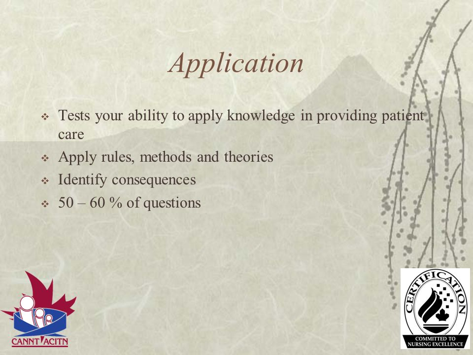 Application Tests your ability to apply knowledge in providing patient care. Apply rules, methods and theories.