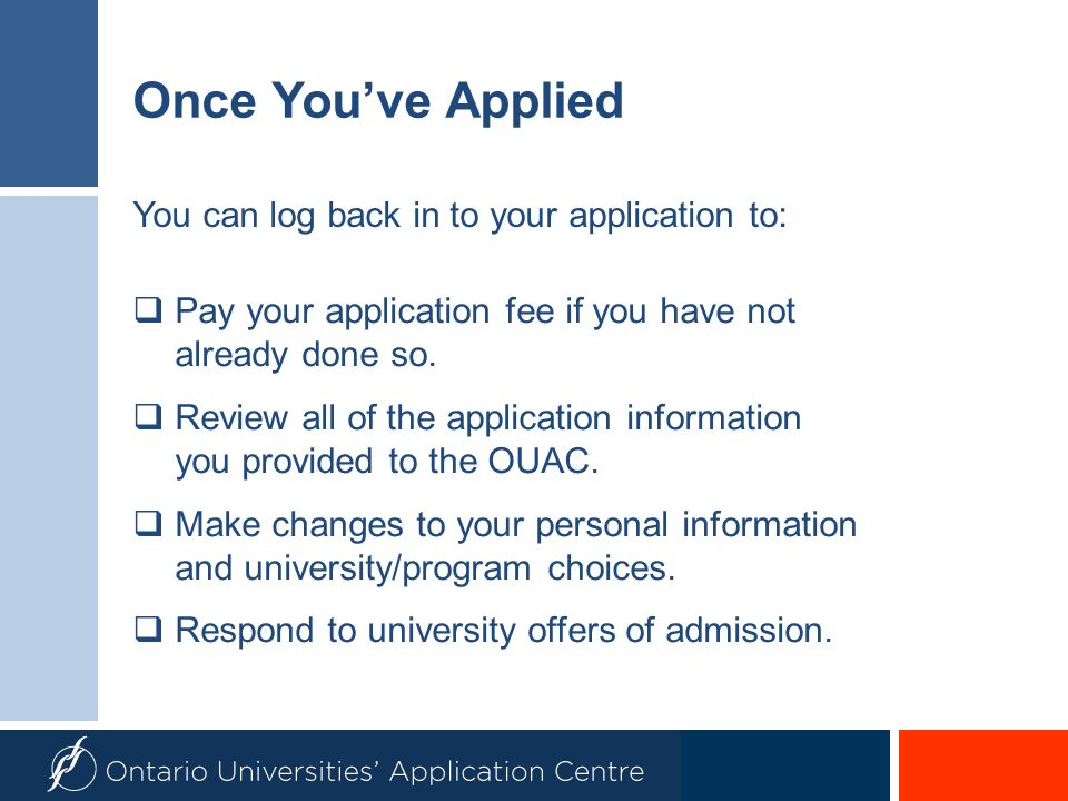 Once You've Applied You can log back in to your application to: