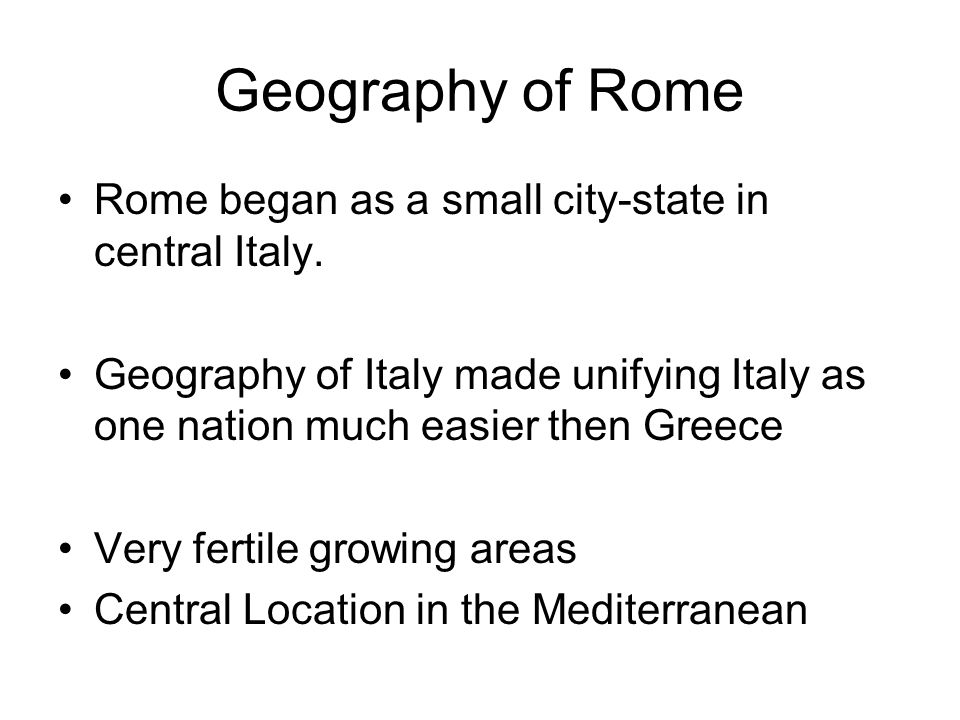 Geography of Rome Rome began as a small city-state in central Italy.