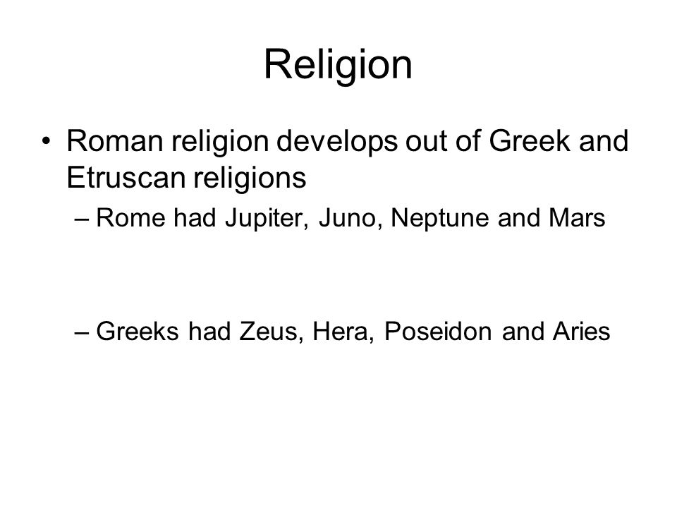 Religion Roman religion develops out of Greek and Etruscan religions