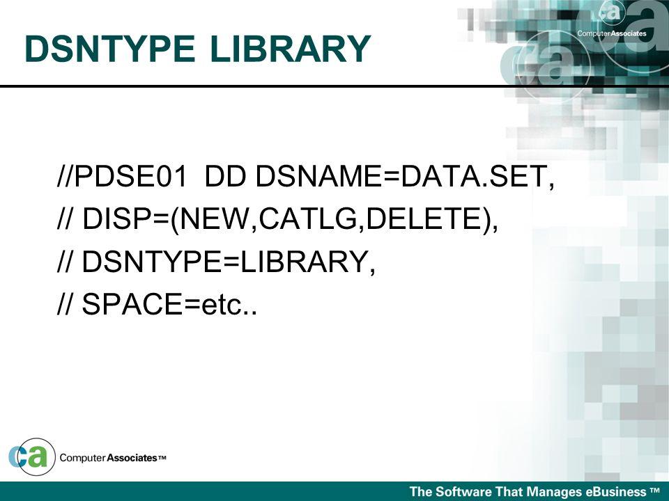 DSNTYPE LIBRARY //PDSE01 DD DSNAME=DATA.SET,
