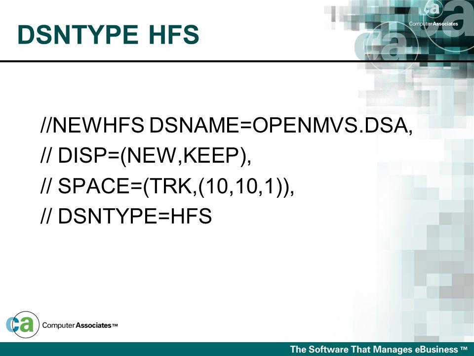 DSNTYPE HFS //NEWHFS DSNAME=OPENMVS.DSA, // DISP=(NEW,KEEP),
