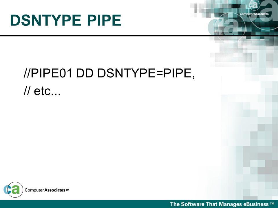DSNTYPE PIPE //PIPE01 DD DSNTYPE=PIPE, // etc...