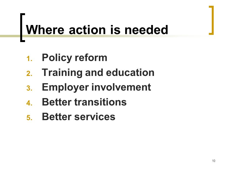 Where action is needed Policy reform Training and education