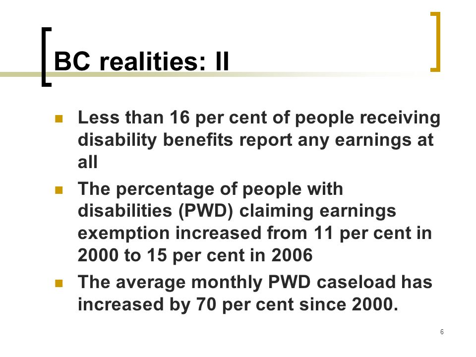 BC realities: II Less than 16 per cent of people receiving disability benefits report any earnings at all.