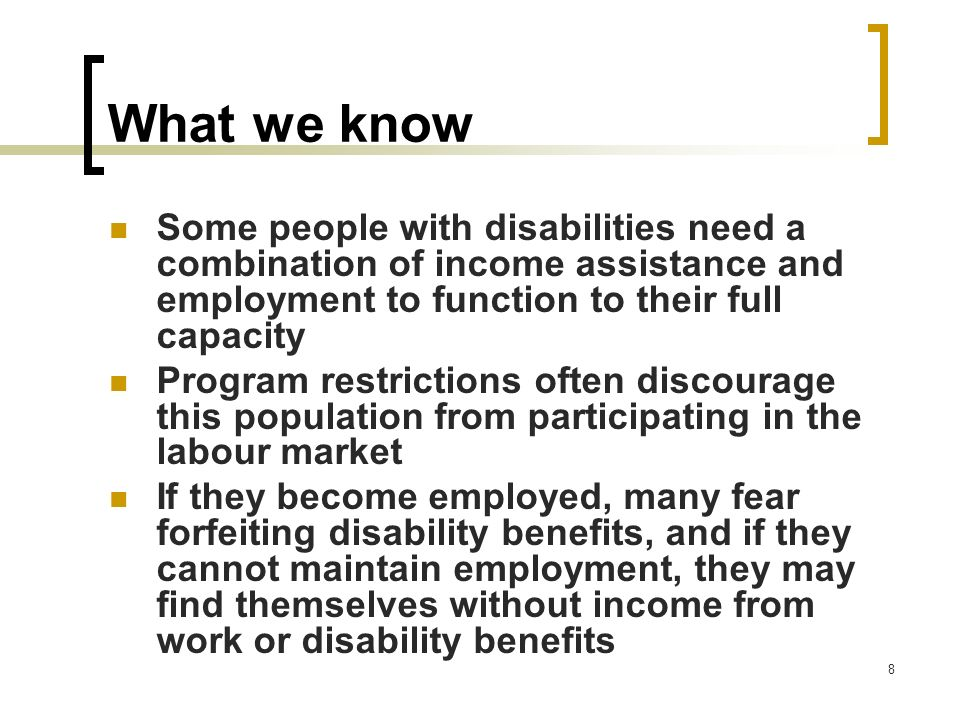 What we know Some people with disabilities need a combination of income assistance and employment to function to their full capacity.