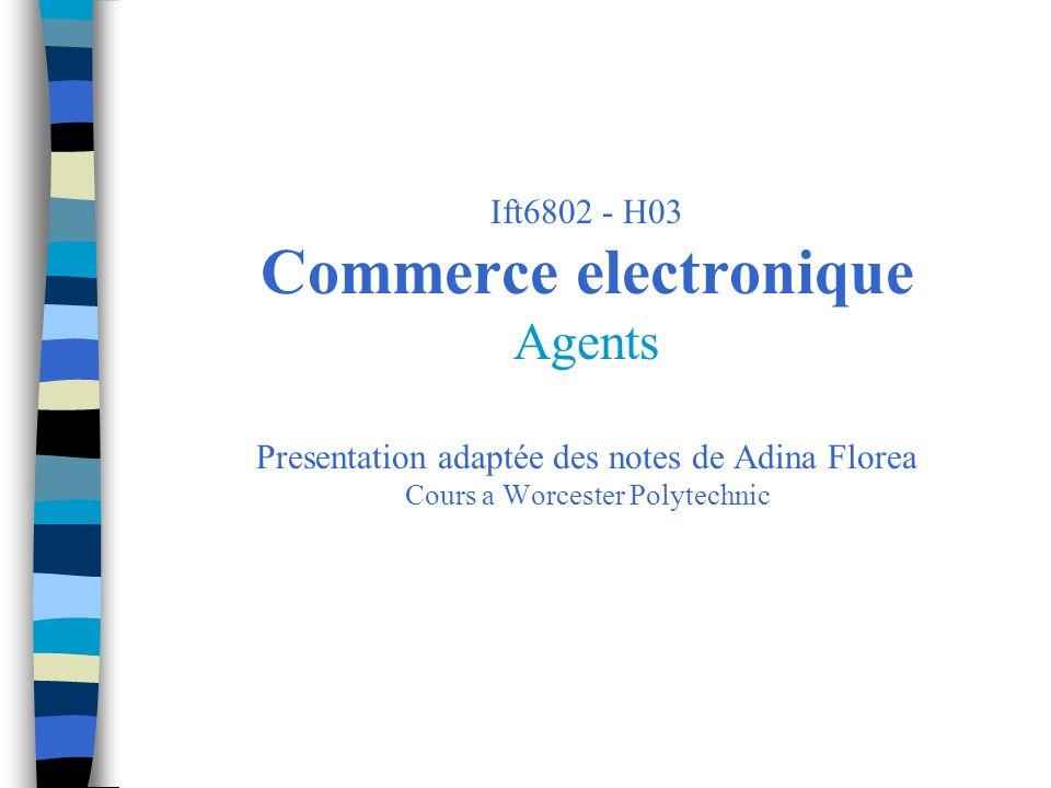 Ift6802 - H03 Commerce electronique Agents Presentation adaptée des notes de Adina Florea Cours a Worcester Polytechnic