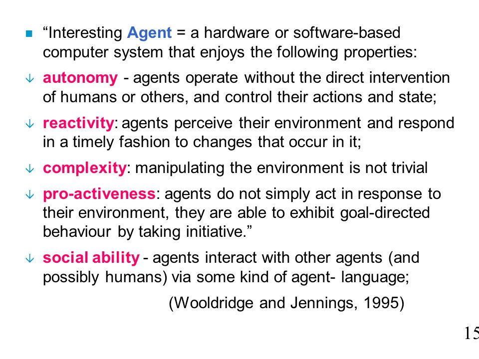 Interesting Agent = a hardware or software-based computer system that enjoys the following properties: