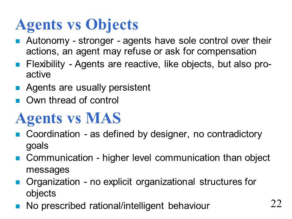 Agents vs Objects Agents vs MAS 22