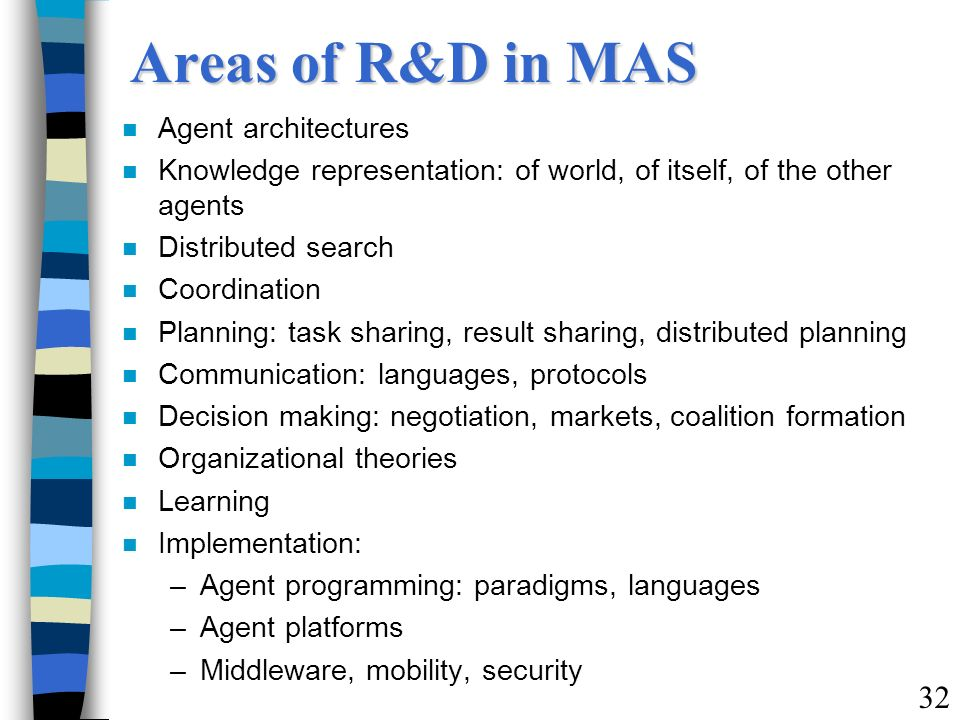Areas of R&D in MAS 32 Agent architectures