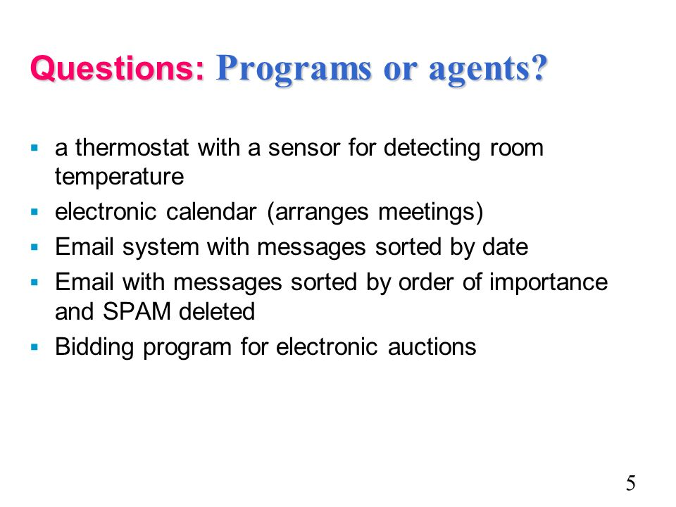 Questions: Programs or agents