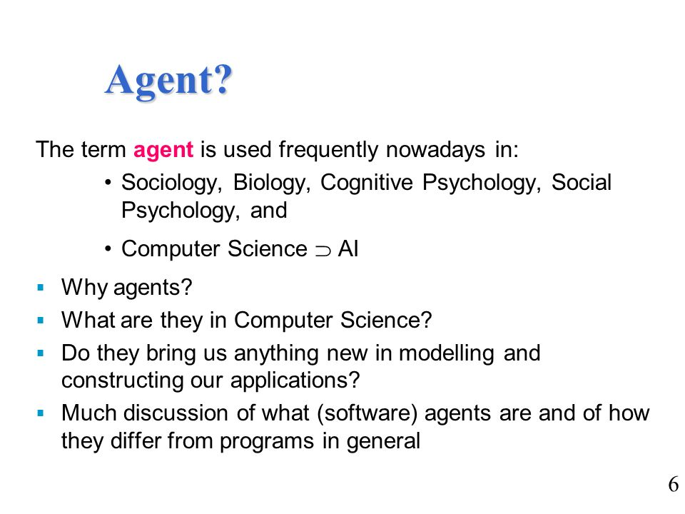 Agent The term agent is used frequently nowadays in: