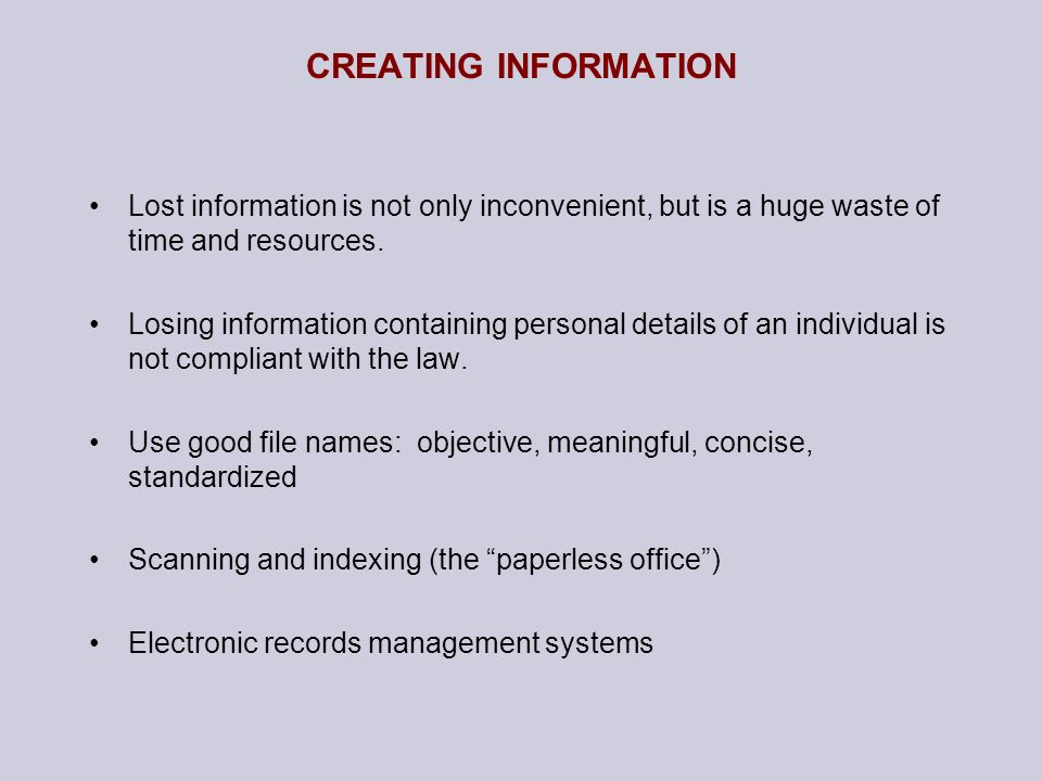 CREATING INFORMATION Lost information is not only inconvenient, but is a huge waste of time and resources.