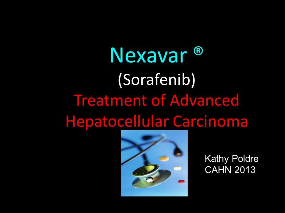 Nexavar ® (Sorafenib) Treatment of Advanced Hepatocellular Carcinoma