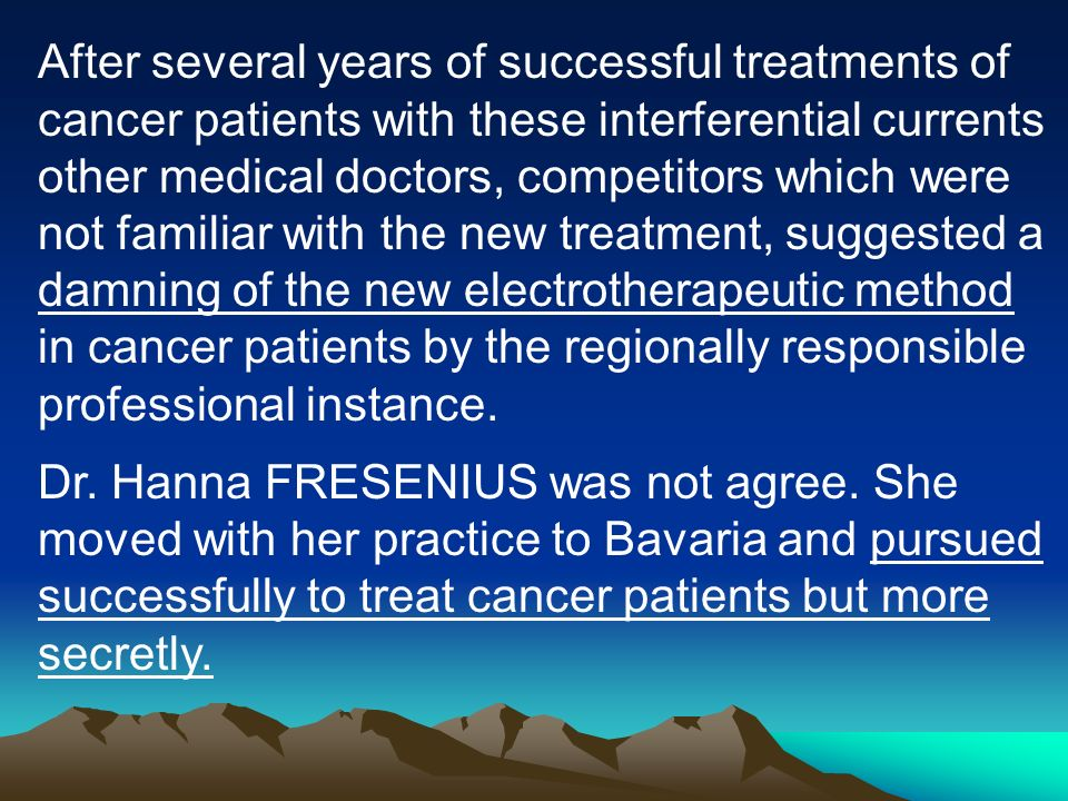 After several years of successful treatments of cancer patients with these interferential currents other medical doctors, competitors which were not familiar with the new treatment, suggested a damning of the new electrotherapeutic method in cancer patients by the regionally responsible professional instance.