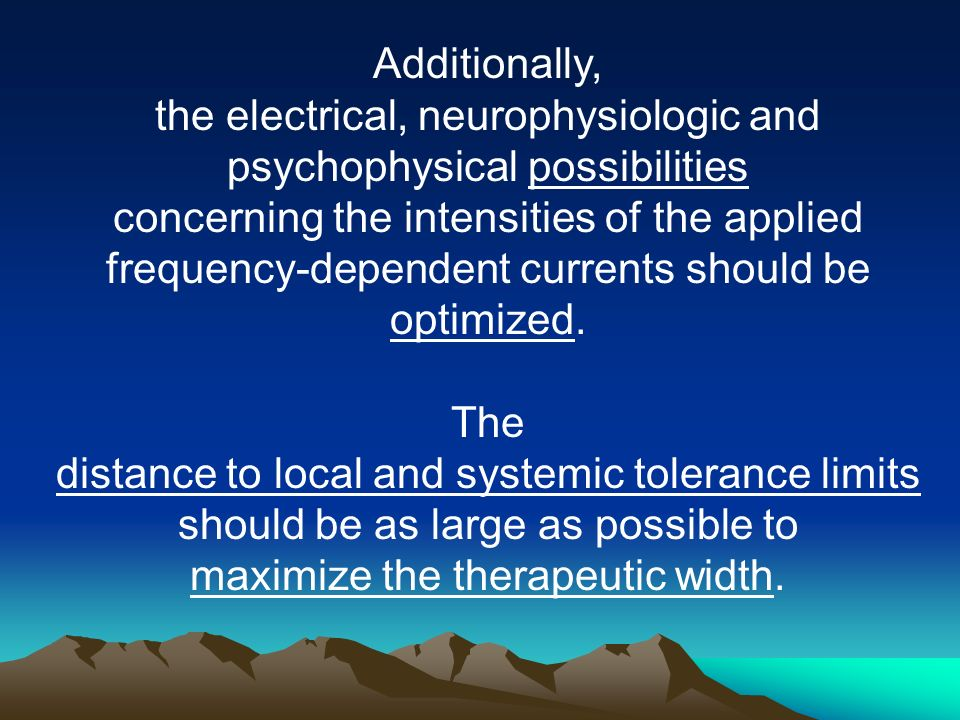 Additionally, the electrical, neurophysiologic and psychophysical possibilities concerning the intensities of the applied frequency-dependent currents should be optimized.
