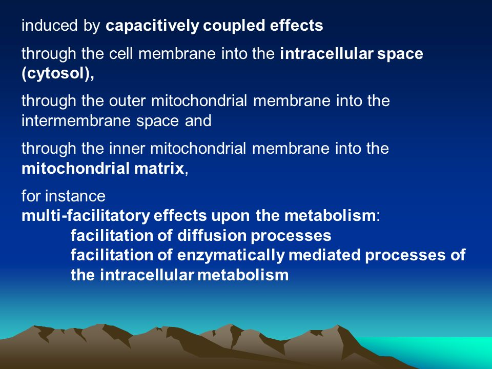 induced by capacitively coupled effects through the cell membrane into the intracellular space (cytosol), through the outer mitochondrial membrane into the intermembrane space and through the inner mitochondrial membrane into the mitochondrial matrix, for instance
