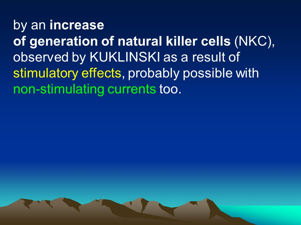by an increase of generation of natural killer cells (NKC), observed by KUKLINSKI as a result of stimulatory effects, probably possible with non-stimulating currents too.