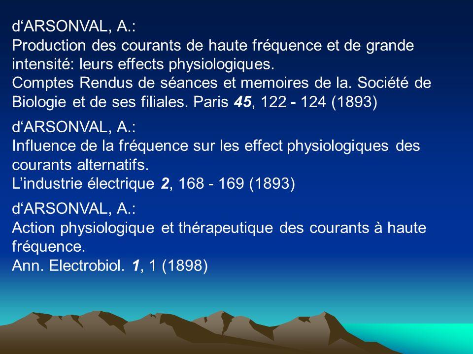 d'ARSONVAL, A.: Production des courants de haute fréquence et de grande intensité: leurs effects physiologiques.