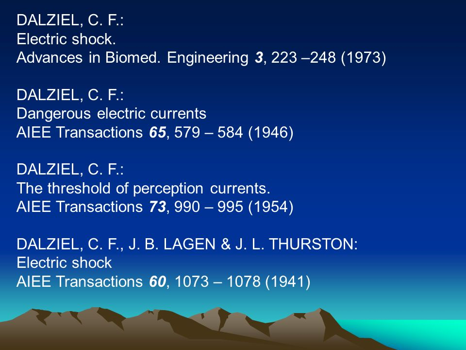 DALZIEL, C. F.: Electric shock. Advances in Biomed. Engineering 3, 223 –248 (1973) Dangerous electric currents.