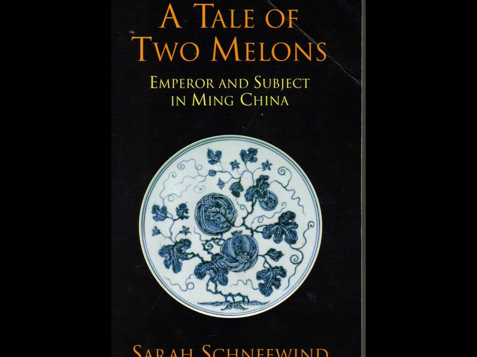 Schneewind, Sarah. A Tale of Two Melons: Emperor and Subject in Ming China (Indianapolis/Cambridge: hackett Publishing Company, 2006