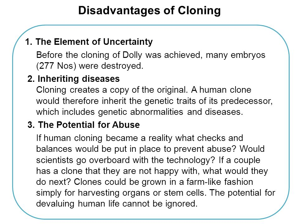 "advantages and disadvantages of human cloning essay Essay on the advantages & disadvantages of ""cloning"" article shared by cloning can be defined as the production of genetic copies that can develop genetically identical human organisms."