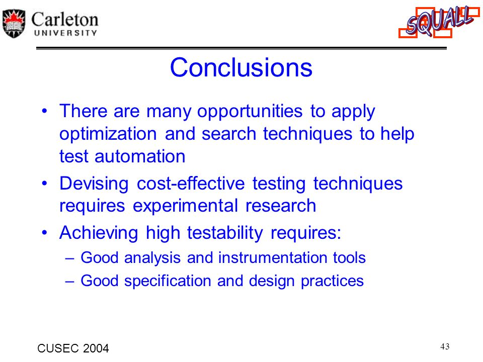 Conclusions There are many opportunities to apply optimization and search techniques to help test automation.