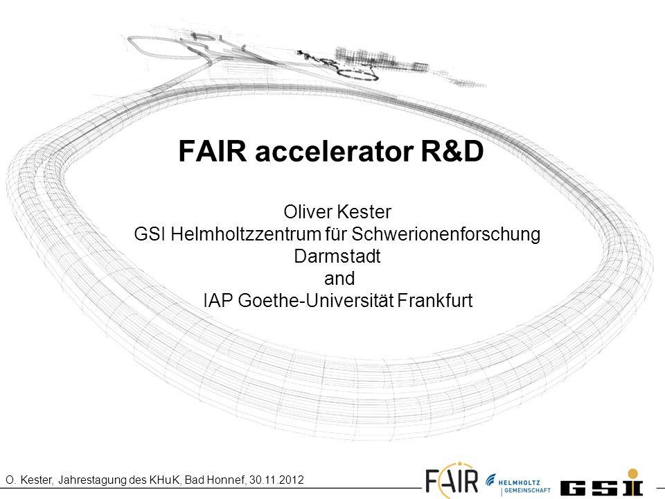 FAIR accelerator R&D Oliver Kester GSI Helmholtzzentrum für Schwerionenforschung Darmstadt and IAP Goethe-Universität Frankfurt.