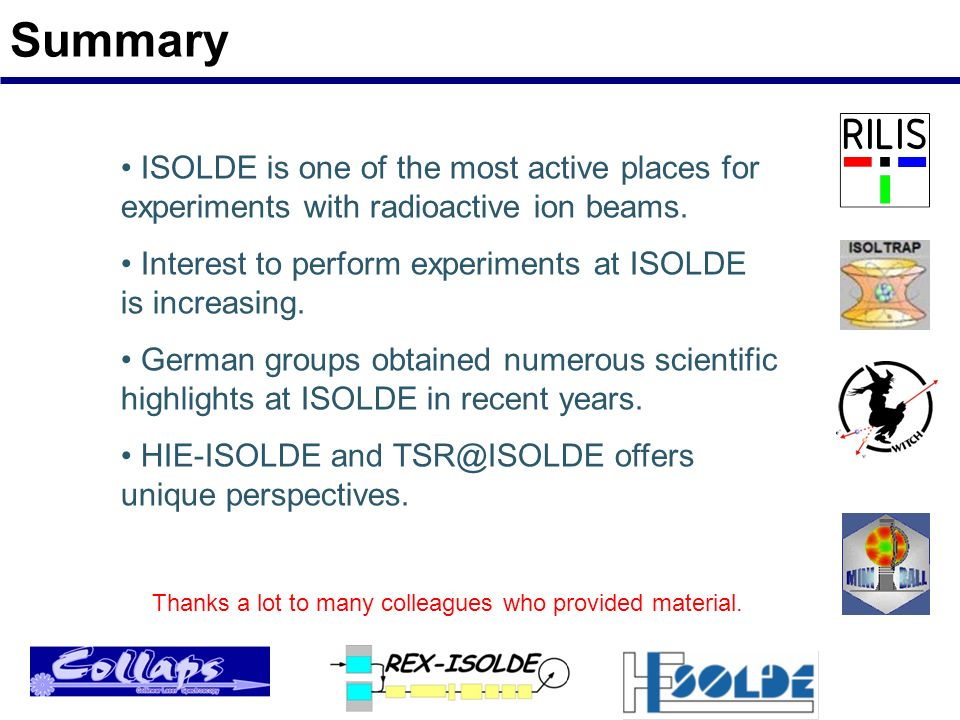 Summary ISOLDE is one of the most active places for experiments with radioactive ion beams.