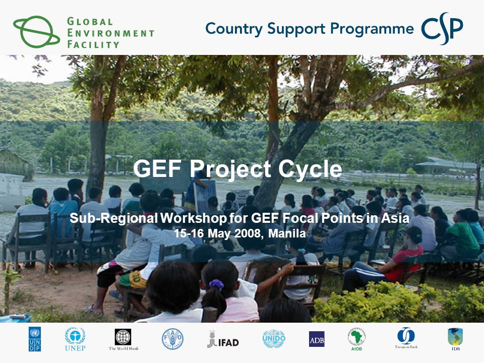 GEF Project Cycle Sub-Regional Workshop for GEF Focal Points in Asia May 2008, Manila
